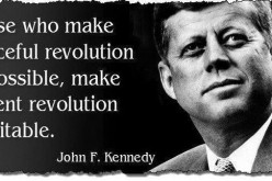 JFK: Those Who Make Peaceful Revolution Impossible Will Make Violent Revolution Inevitable.