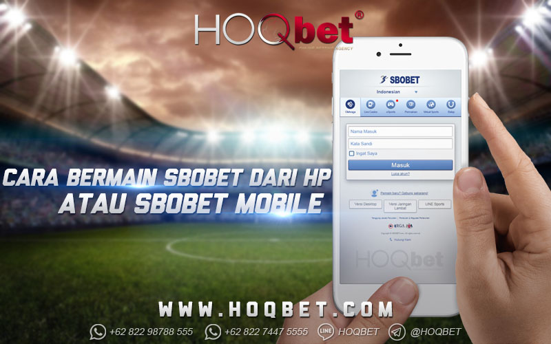 Cara Bermain Sbobet Dari HP atau Sbobet Mobile