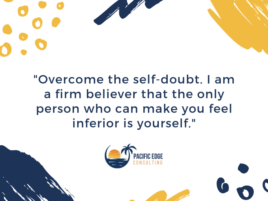 Copy of Overcome the self-doubt. I am a firm believer that the only person who can make you feel inferior is yourself.