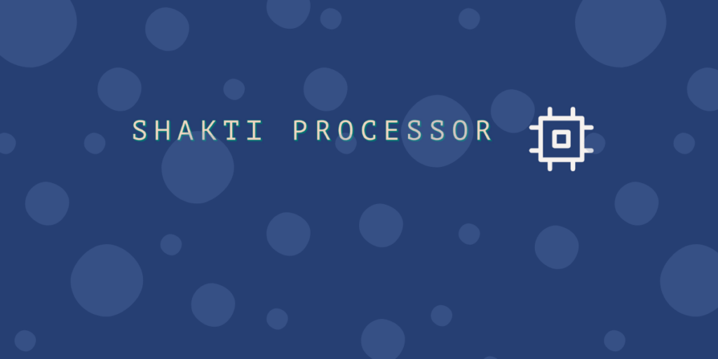 SHAKTI: India's first Indigenous Open-Source Processor!