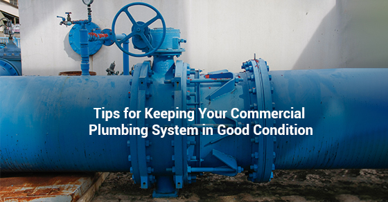 Tips for Keeping Your Commercial Plumbing System in Good Condition