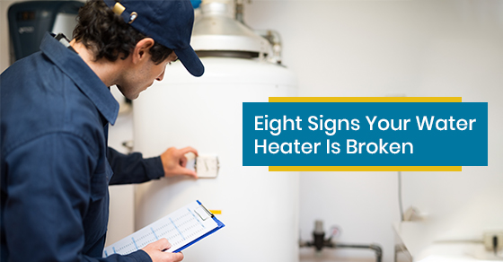Eight Signs Your Water Heater Is Broken