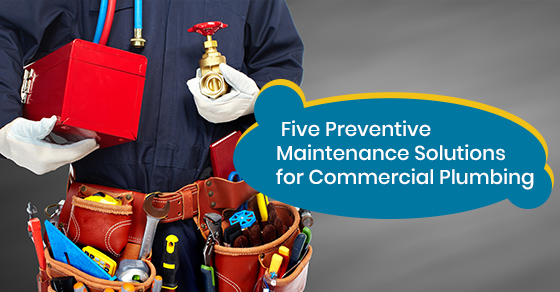 Five Preventive Maintenance Solutions for Commercial Plumbing