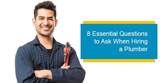 8 Essential Questions to Ask When Hiring a Plumber