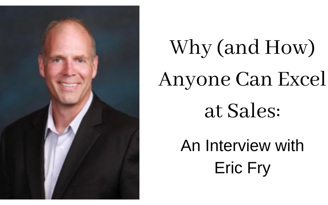 Why (and How) Anyone Can Excel at Sales: An Interview with Eric Fry