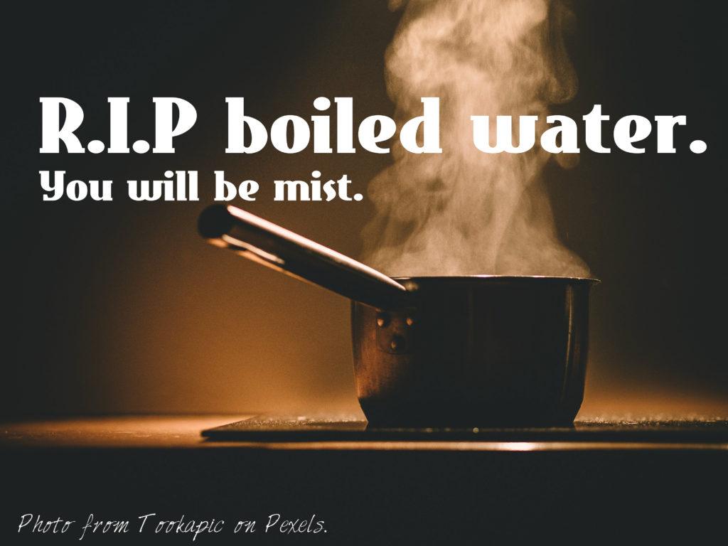 RIP boiled water dad joke