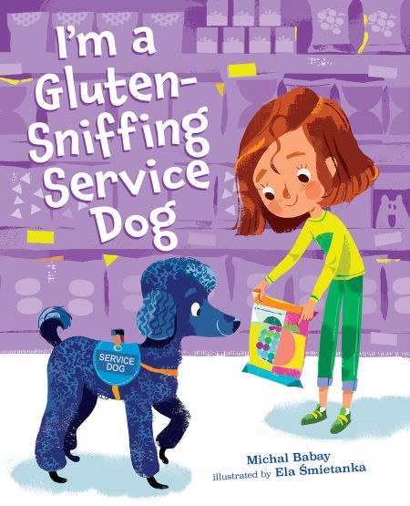 Cover of I'm a Gluten-Sniffing Service Dog, featuring a girl holding out a food item to a poodle for inspection.