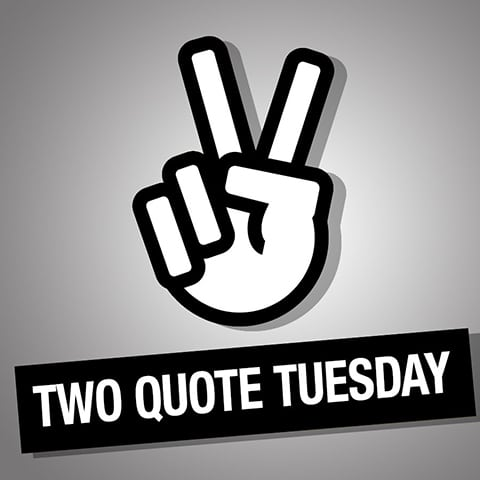 Two Quote Tuesday
