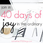 40 days of JOY in the ordinary | LITTLE lent list challenge