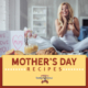 Favorite Mother's Day Dinner Recipes To Make For Mom