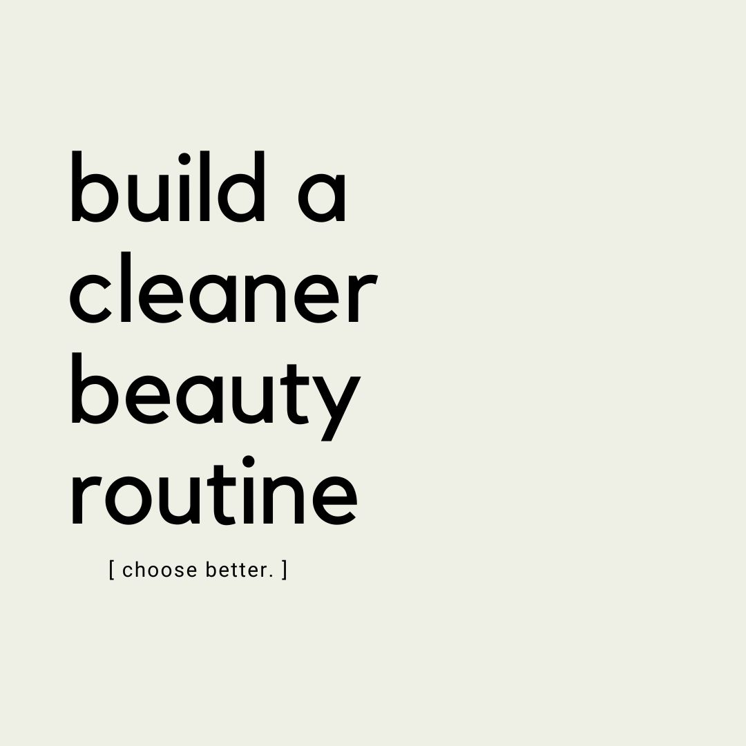 How to Build a Natural and Clean Beauty Routine