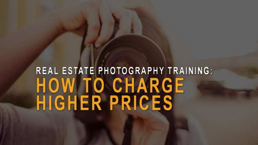 Real estate photography - How to charge higher prices