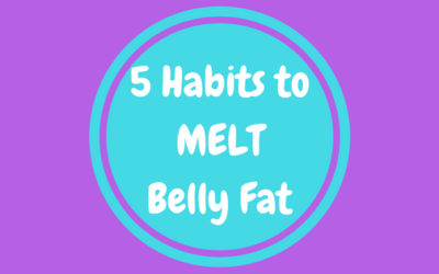 5 Habits to Melt Belly Fat
