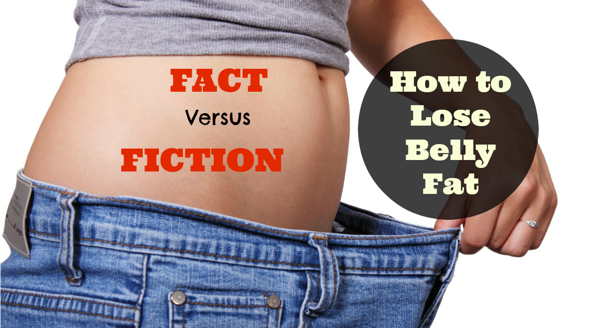 How to Lose Belly Fat – Fact vs. Fiction