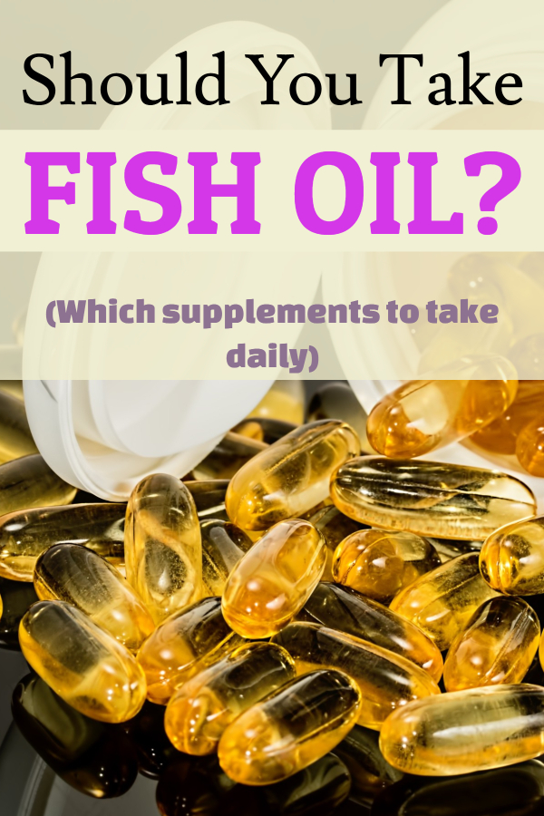 Which supplements should you take daily_ (fish oil benefits/ why take fish oil/ how much fish oil to take/ is fish oil really healthy/ is animal fat healthy/ why is animal fat unhealthy/ are vitamins good/ do I really need to take vitamins/ is oil good for you/ what type of oil should I take/ can oil be healthy/ omega-3 that is healthy/ healthy omega-3/ best source of omega-3)
