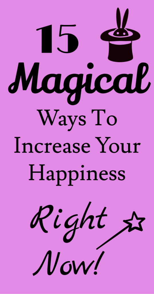 15 magical ways to increase your happiness right now! Pick one to start doing today!