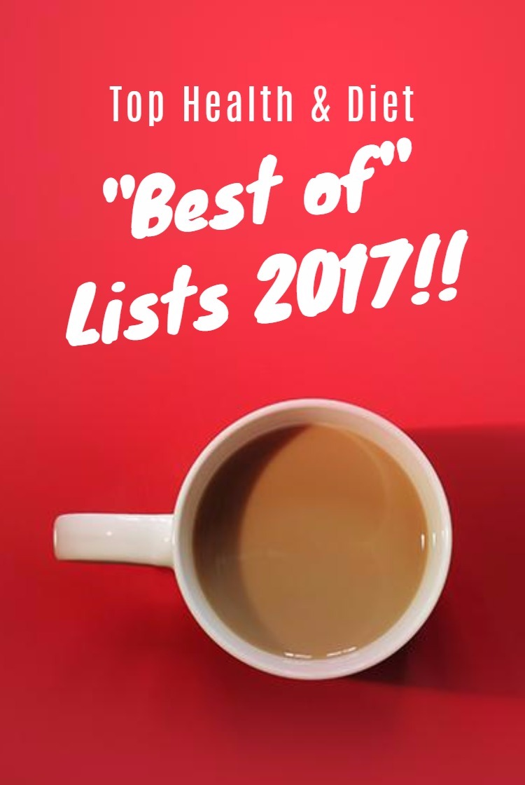 2017 health and diet best of lists. Get ready for your healthy New Years Resolution, lose weight, eat better, and feel amazing!