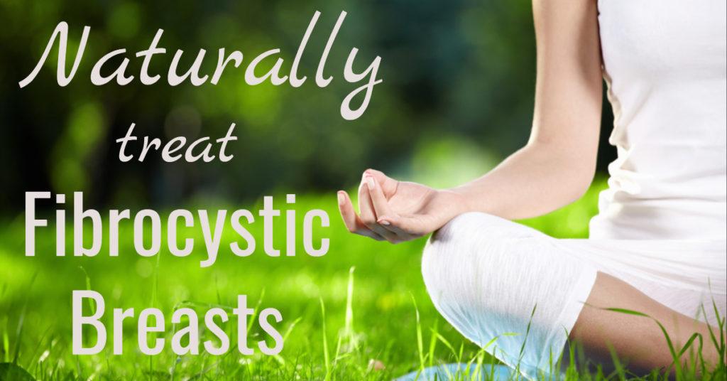 Naturally treat fibrocystic breasts