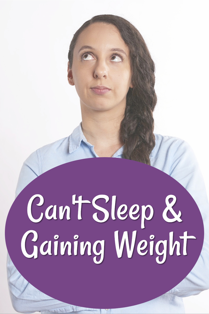 Can't sleep and gaining weight (sleep problems lose weight, can't lose weight, last 5 pounds, weight loss stuck, eating healthy but can't lose weight, scale won't move/ pounds won't drop/ ways to kick start weight loss/ overweight and tired/ weight loss gimmicks/ help lose fat/ need to lose weight)