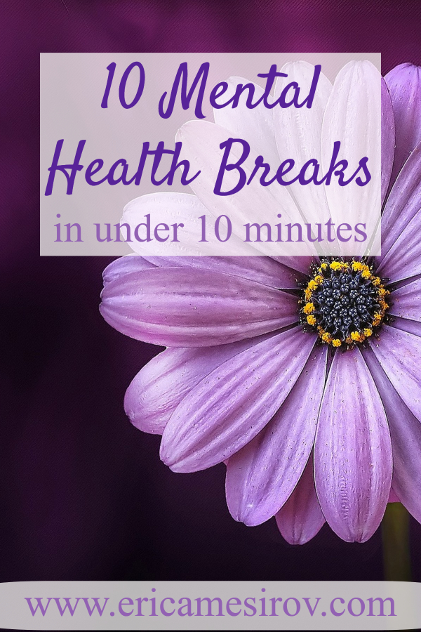 10 Mental Health Breaks In Under 10 Minutes (deal with stress/ can't take a break/ stressed all the time/ can't afford therapy/ need a mental health break/ feel overextended/ so stressed out/ how to get myself to relax/ let go of stress/ how not to stress/ which there was time for a break/ take it easy)