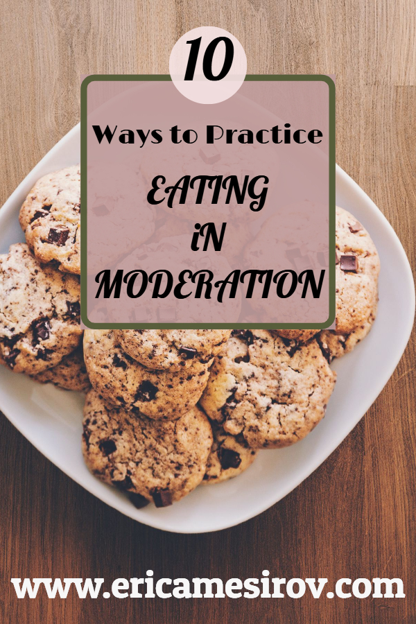 10 ways to practice eating in moderation (stop binge eating/ stop overeating/ eat in control/ count calories/ self-control weight loss/ food temptation/ mindfulness for weight loss/ lose last 10 pounds/ keep breaking diet/ can't stick to diet/ diet fail/ improve willpower/ stay accountable diet/ scale not moving/ clothes getting tight)
