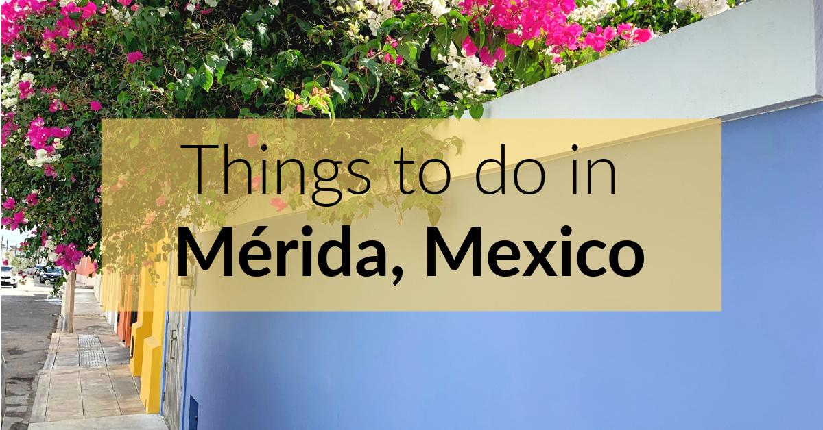 Things To Do in Merida Mexico, the Yucatan Capital City