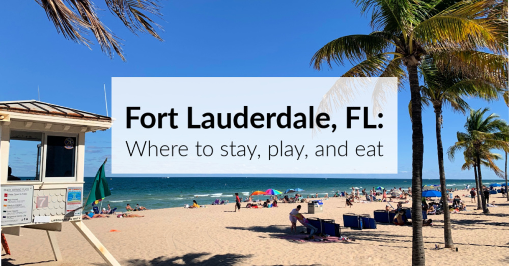 Fort Lauderdale, Florida: Where to Stay, Play, and Eat