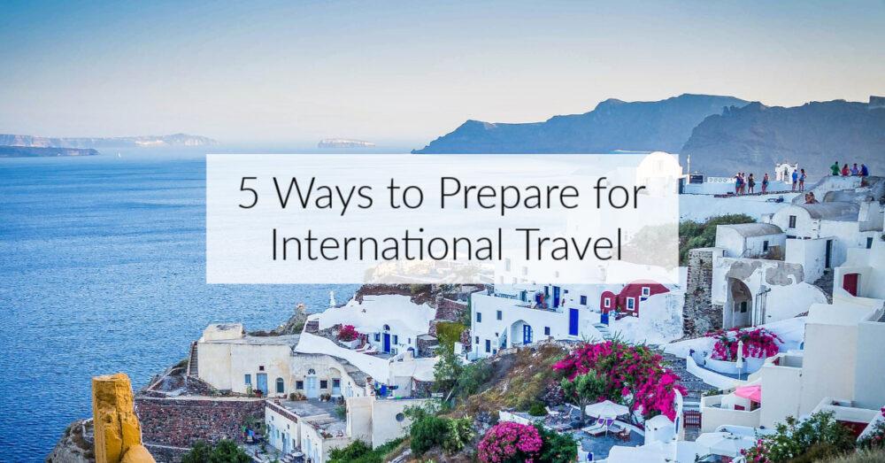 A Nitty Gritty Trip Checklist for International Travel