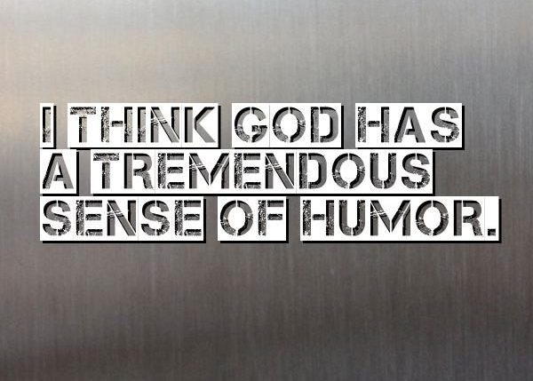 God Has a Sense of humor