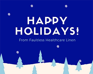 Happy Holidays from all of us at Faultless Healthcare Linen!