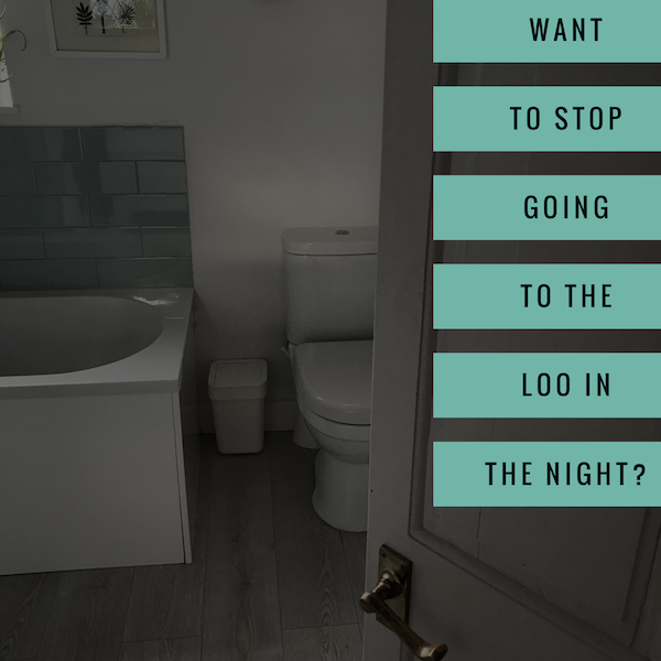 want to stop going to the toilet in the night?