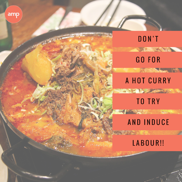 Don't go for a hot curry to try and induce labour