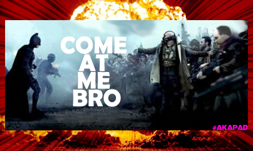 "Bane ""COME AT ME BRO"""