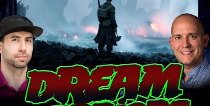 Dream Warriors 48 – Dunkirk Initial Reactions