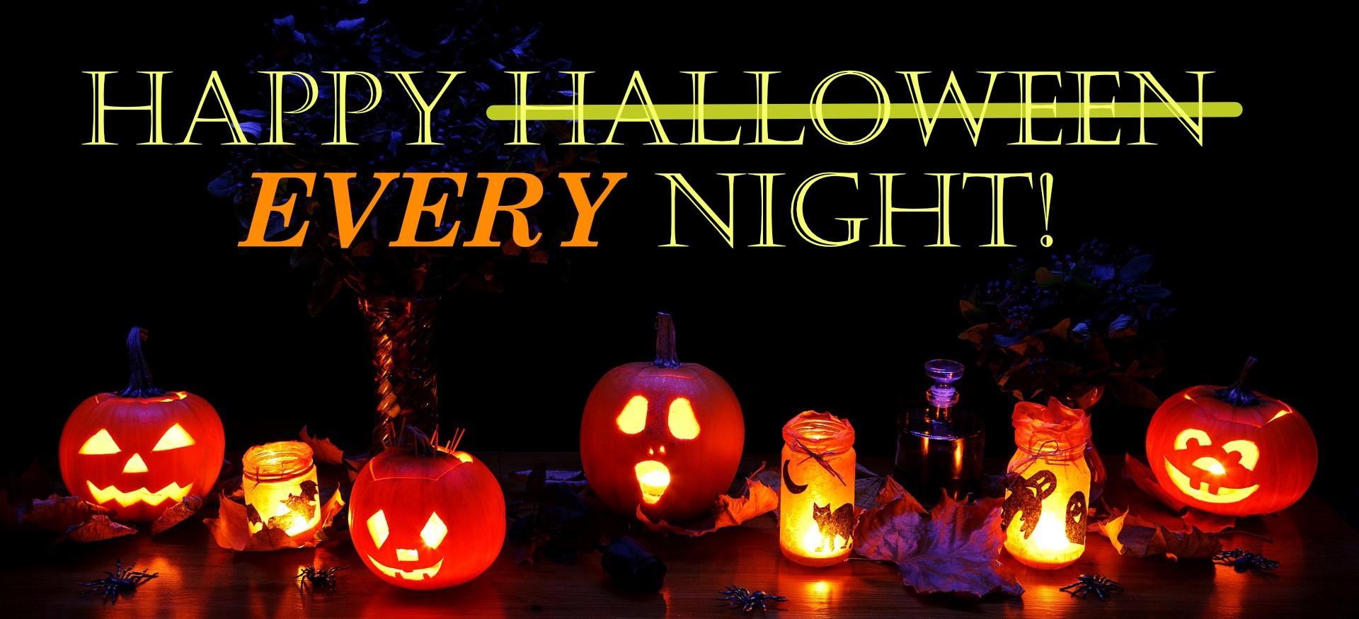 Halloween every night