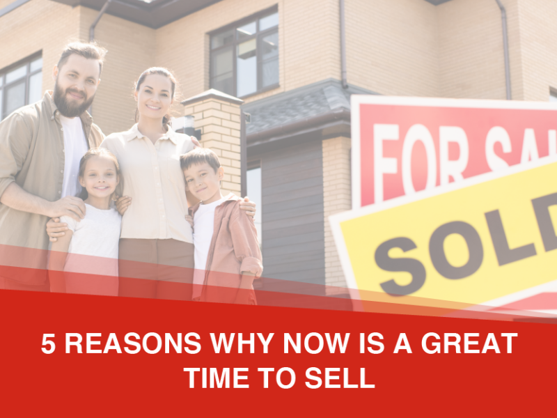 5 Reasons Why NOW Is a Great Time to Sell