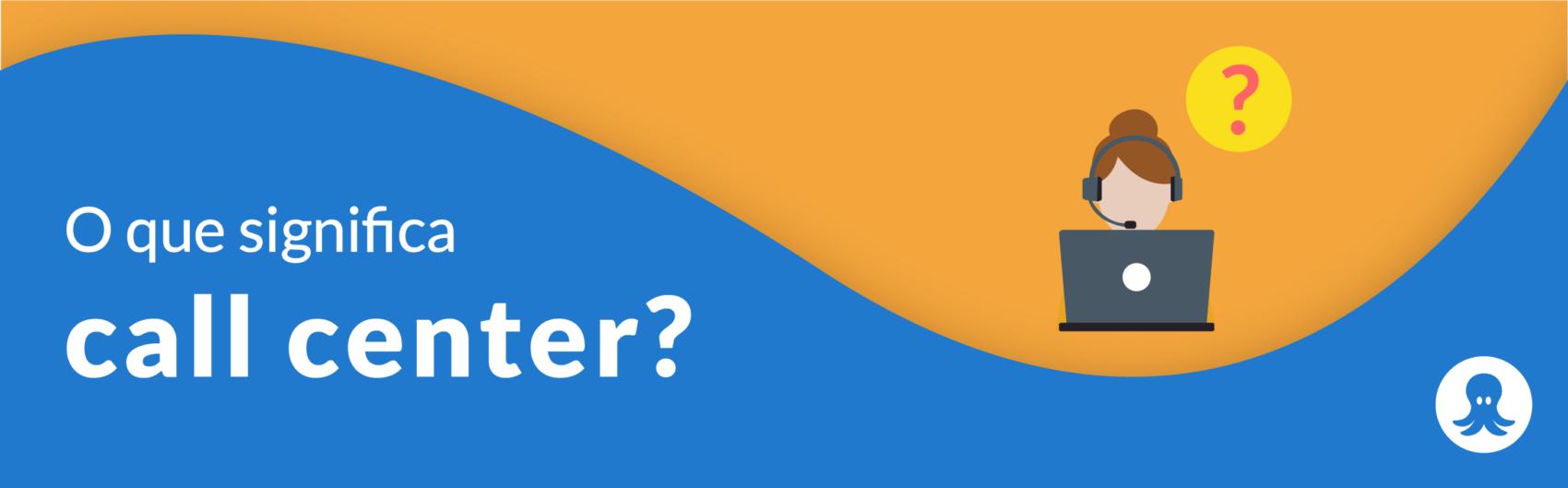 A importância de saber o que significa call center