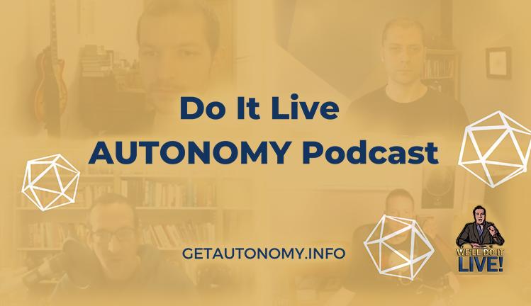 Do It Live! AUTONOMY Podcast – Episode 006