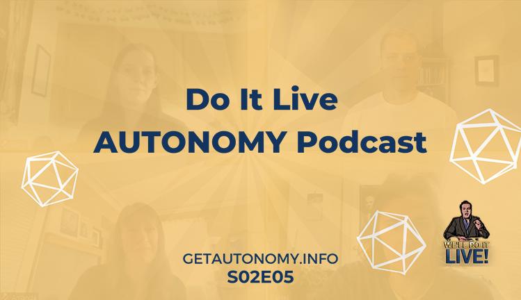 Do It Live! AUTONOMY Podcast – Episode 005