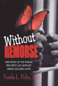 Book cover Without Remorse by Vonda Pelto, Ph.D., Long Beach resident who counseled serial killers and criminals at Los Angeles Men's Central Jail from 1979-82.