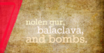 nolen gur, balaclava, and bombs