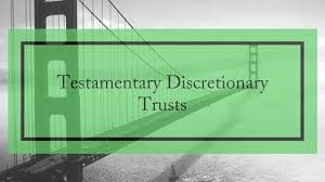 protect your heirs with testamentary discretionary trusts