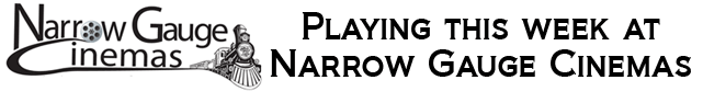 Playing this week at Narrow Gauge Cinemas, Farmington, Maine.