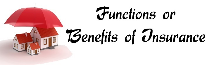 Functions or Benefits of Insurance