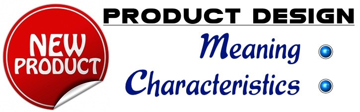 Product Design - Meaning, Characteristics