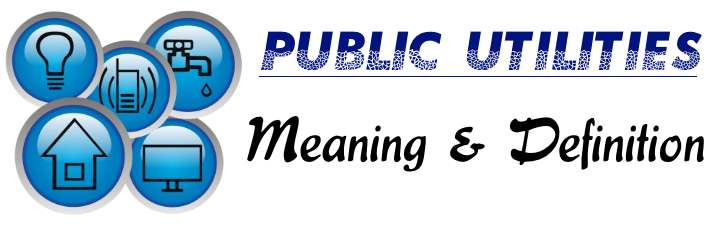 Public Utilities - Meaning & Definition