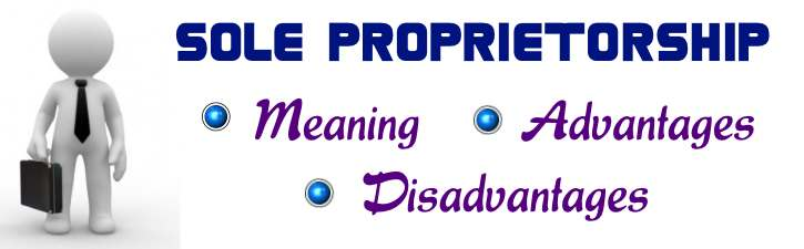Sole Proprietorship - Meaning, Advantages, Disadvantages