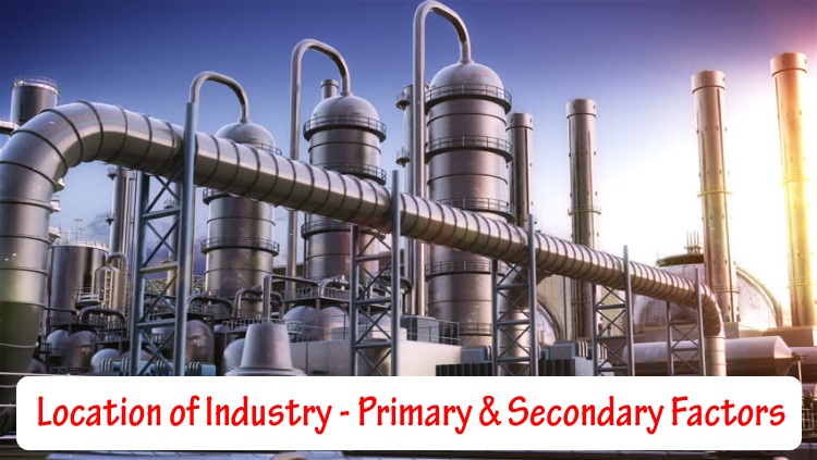 Location of Industry - Primary and Secondary factors