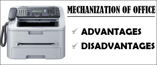 Mechanization of office - Advantages and Disadvantages