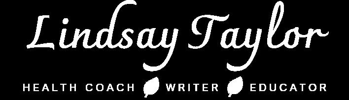 Lindsay Taylor - Health Coach, Writer, Educator